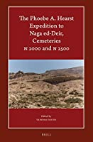 The Phoebe A. Hearst Expedition to Naga Ed-deir, Cemeteries N 2000 and N 2500 (Harvard Egyptological Studies)