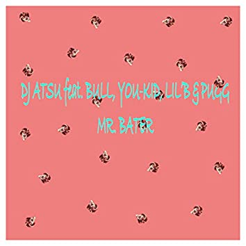 MR. BATER (feat. BULL, YOU-KID, LIL'B & PUGG)