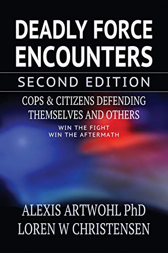 Deadly Force Encounters, Second Edition: Cops and Citizens Defending Themselves and Others