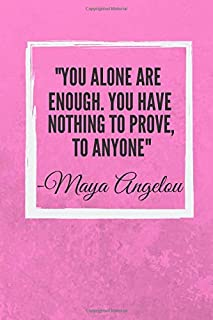 """""""You alone are enough. You have nothing to prove, to anyone: Maya Angelou Inspirational Quote Fan Novelty Notebook / Journal / Gift / Diary 120 Lined Pages (6"""" x 9"""") Medium Portable Size"""