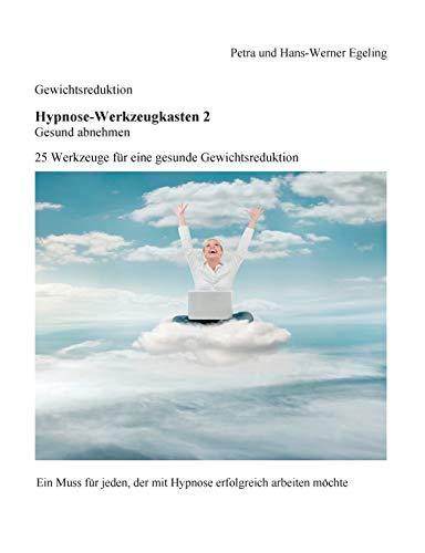 Gewichtsreduktion - Hypnose-Werkzeugkasten 2, Gesund abnehmen:: 25 Werkzeuge für eine gesunde Gewichtsreduktion