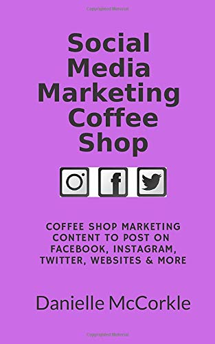 Social Media Marketing Coffee Shop: Coffee Shop Marketing Content to Post on Facebook, Instagram, Twitter, Website & More