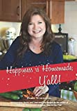 Happiness is Homemade, Y'all!: Heartwarming Stories and Tried-and-True Recipes from the Author of Alabama's Bicentennial Cookbook, Time to Eat, Y'all!