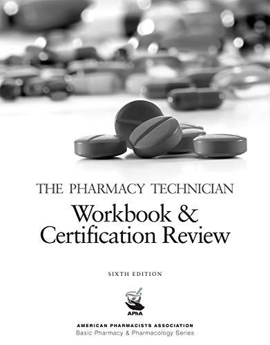 The Pharmacy Technician Workbook & Certification Review, 6e (American Pharmacists Association Basic Pharmacy & Pharmacology Series)