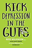 Kick Depression in the Guts: The Irreverent Guide to Fixing Depression