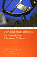 The Global Energy Transition: Law, Policy and Economics for Energy in the 21st Century (Global Energy Law and Policy)