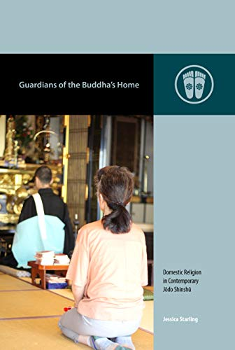 Guardians of the Buddha's Home: Domestic Religion in Contemporary Jōdo Shinshū (Contemporary Buddhism)