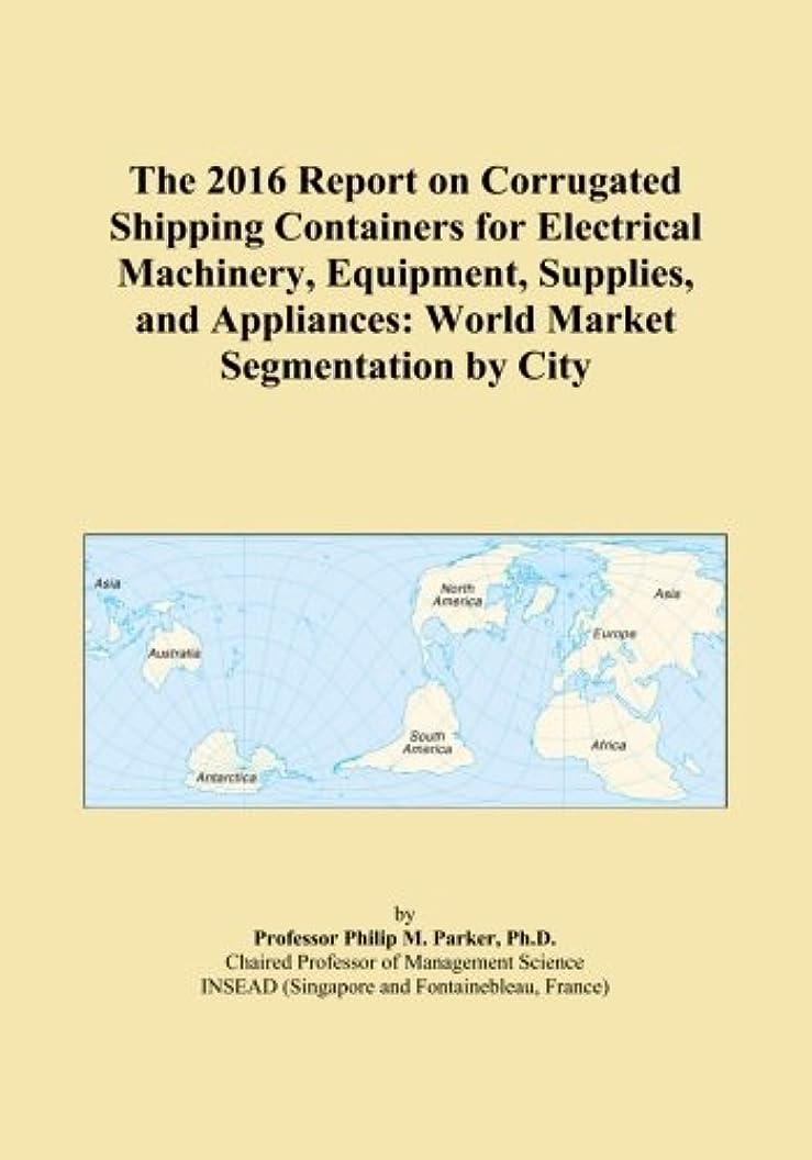記憶に残るトランスペアレントクリップThe 2016 Report on Corrugated Shipping Containers for Electrical Machinery, Equipment, Supplies, and Appliances: World Market Segmentation by City