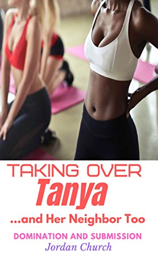 Taking Over Tanya... and Her Neighbor Too: Pet Play Dark, Rough Interracial Lesbian, Pony Play Adult, Sex Owner, Sex Pet Training, Sexually Submissive, ff Erotica (Teen Lesbians Taking Over Book 5)
