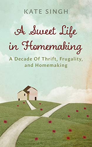 A Sweet Life in Homemaking by Kate Singh ebook deal