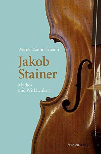 Jakob Stainer: Mythos und Wirklichkeit