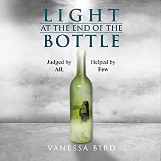 Light at the End of the Bottle: Judged by All, Helped by Few                   By:                                                                                                                                 Vanessa Bird                               Narrated by:                                                                                                                                 Mia Watson                      Length: 4 hrs and 3 mins     Not rated yet     Overall 0.0