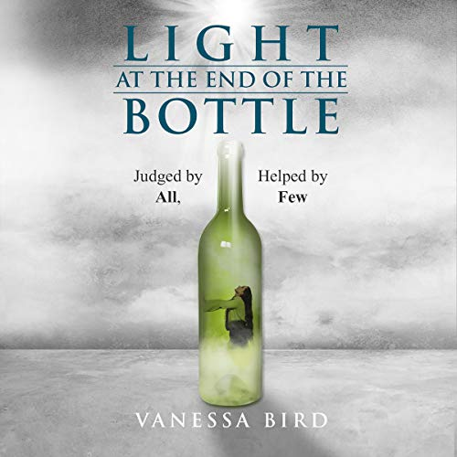 Light at the End of the Bottle: Judged by All, Helped by Few audiobook cover art