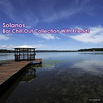 Solanos Presents Bar Chill Out Collection With Friends