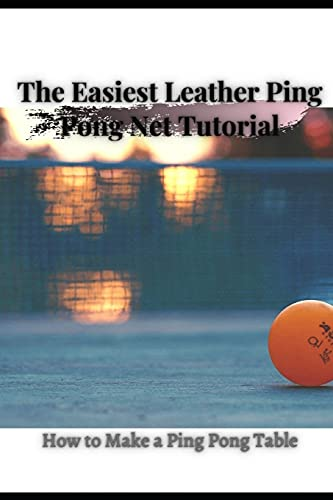 The Easiest Leather Ping Pong Net Tutorial: How tо Make a Ping Pong Table