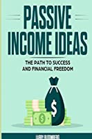 Passive Income Ideas: The Path to Success and Financial Freedom