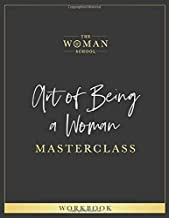 The Art of Being a Woman Masterclass Workbook: Practical Guide to Wholeness