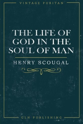 The Life of God in the Soul of Man (Vintage Puritan) by Henry Scougal (2015-08-28)