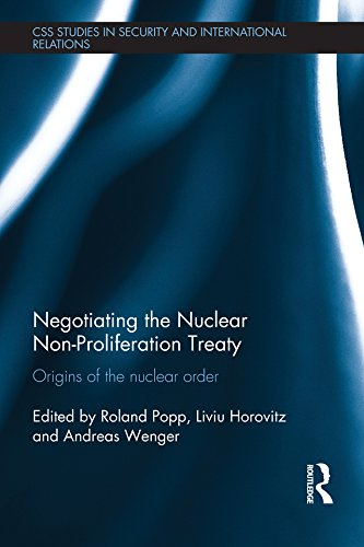 Negotiating the Nuclear Non Proliferation Treaty: Origins of the Nuclear Order (CSS Studies in Security and International ...