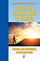 The Seven Eternal Laws of Success: Personal and Professional Development Guide