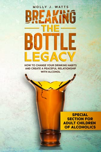 Compare Textbook Prices for Breaking the Bottle Legacy: How to Change Your Drinking Habits and Create a Peaceful Relationship with Alcohol  ISBN 9781737662112 by Watts, Molly