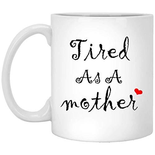 DJNGN Taza de café Tired As A Mother, divertida taza para mamá, regalo del día de la madre, regalo para mamá y abuela, 11 oz