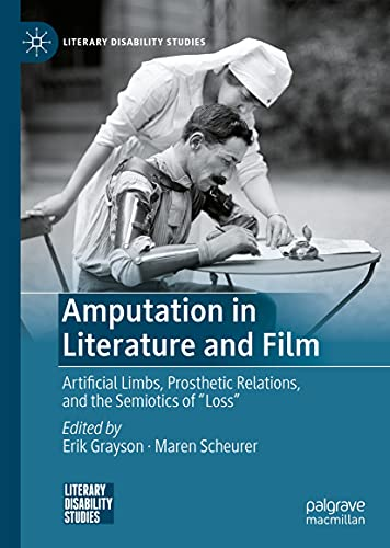 """Amputation in Literature and Film: Artificial Limbs, Prosthetic Relations, and the Semiotics of """"Loss"""" (Literary Disability Studies) (English Edition)"""