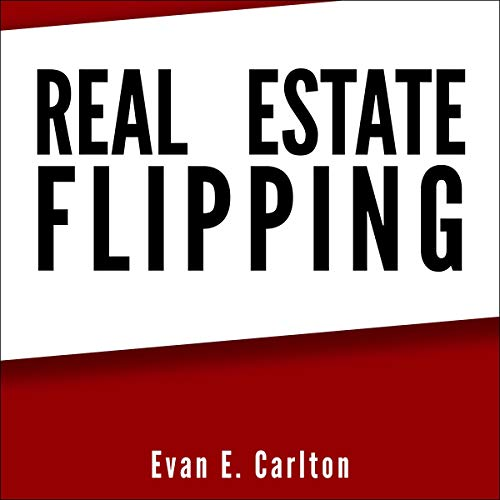 Real Estate Flipping: The Guide to Buy, Rehab and Resell House and Residential Properties cover art