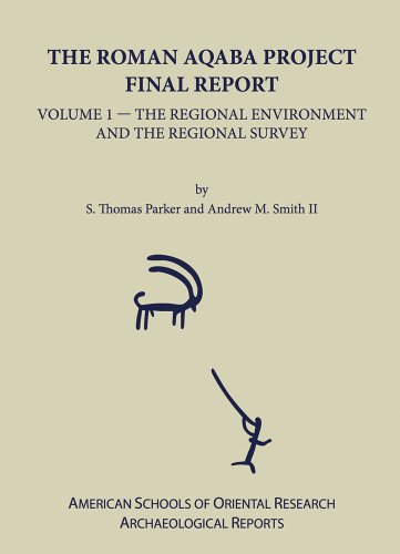 The Roman Aqaba Project Final Report, Volume 1: The Regional Environment and the Regional Survey (Archaeological...