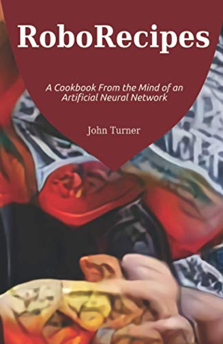 RoboRecipes: A Cookbook From the Mind of an Artificial Neural Network