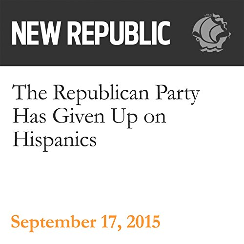 The Republican Party Has Given Up on Hispanics audiobook cover art