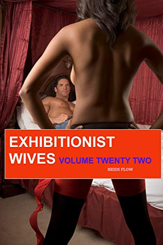 Exhibitionist Wives Volume Twenty Two: From Victorian times to modern day