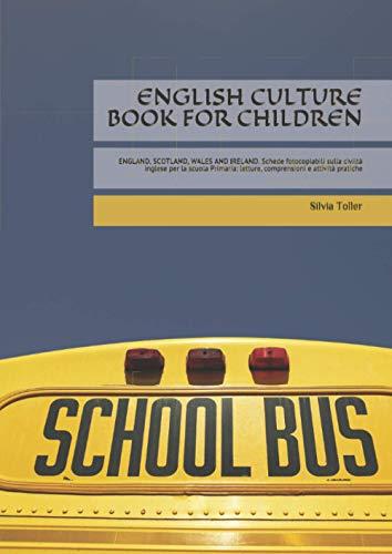 ENGLISH CULTURE BOOK FOR CHILDREN: ENGLAND, SCOTLAND, WALES AND IRELAND. Schede fotocopiabili sulla civiltà inglese per la scuola Primaria: letture, comprensioni e attività pratiche