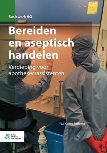 Bereiden en aseptisch handelen: Verdieping voor apothekersassistenten (Basiswerk AG)