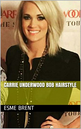 Carrie Underwood Bob Hairstyle Kindle Edition By Brent Esme