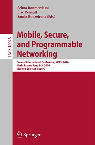 Mobile, Secure, and Programmable Networking: Second International Conference, MSPN 2016, Paris, France, June 1-3, 2016, Revised Selected Papers (Lecture ... Science Book 10026) (English Edition)