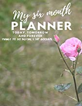 My Six Month Planner Today, Tomorrow and Forever Things To Do Before I Say Goodbye: Lined Pages