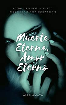 Muerte Eterna, Amor Eterno (Spanish Edition) by [Martín Alejandro Amaya Martínez]