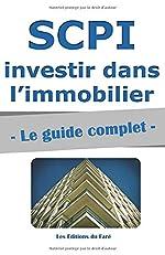 SCPI - Le guide complet.: Investir dans l'immobilier, sans contraintes - Les Editions du Faré