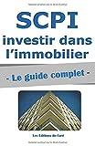 SCPI - Le guide complet.: Investir dans l'immobilier, sans contraintes