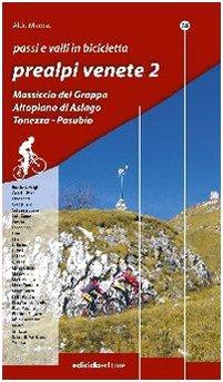Passi e valli in bicicletta. Prealpi venete. Ediz. illustrata (Vol. 2)