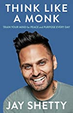 THINK LIKE A MONK - The Secret of How to Harness the Power of Positivity and be Happy Now de Jay Shetty