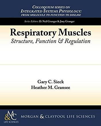 Respiratory Muscles: Structure, Function, and Regulation (Colloquium Series on Integrated Systems Physiology: from Molecule to Function to Disease) by Gary C. Sieck Heather M. Gransee(2012-05-25)
