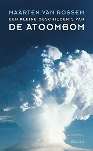 Een kleine geschiedenis van de atoombom (Dutch Edition)