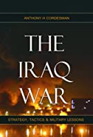 The Iraq War: Strategy, Tactics & Military Lessons