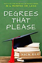 Degrees That Please: How to Get Your Bachelor's or Master's Degree in Six Months or Less