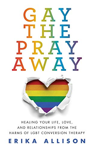 Compare Textbook Prices for Gay the Pray Away: Healing Your Life, Love, and Relationships from the Harms of LGBT Conversion Therapy  ISBN 9798598017234 by Allison, Erika