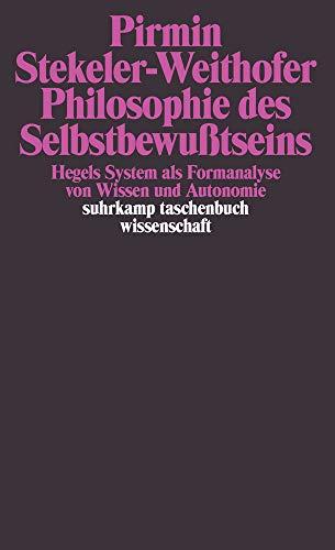 Philosophie des Selbstbewußtseins: Hegels System als Formanalyse von Wissen und Autonomie (suhrkamp taschenbuch wissenschaft)