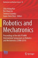 Robotics and Mechatronics: Proceedings of the 6th IFToMM International Symposium on Robotics and Mechatronics (ISRM 2019) (Mechanisms and Machine Science, 78)