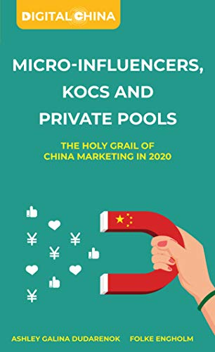 MICRO-INFLUENCER, KOCS AND PRIVATE POOLS: THE HOLY GRAIL OF CHINA MARKETING IN 2020 (Digital China) (English Edition)